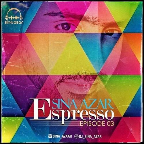دانلود آهنگ دی جی سینا آذر اسپرسو ۳